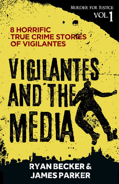 Vigilantes and The Meida Murder for Justice Book Cover By Ryan Becker