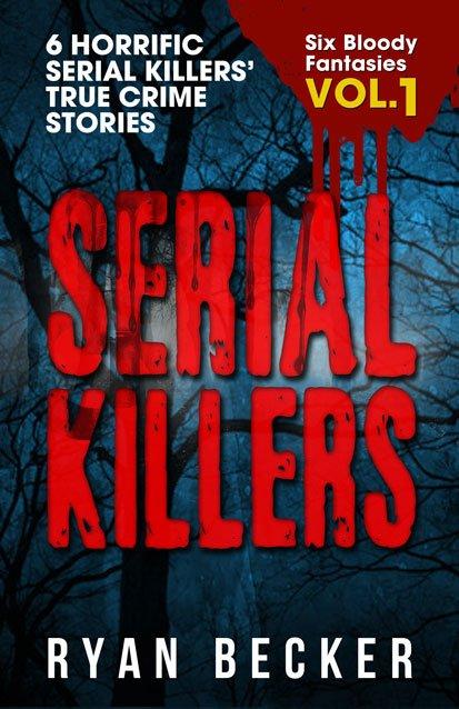Serial Killers Six Bloody Fantasies Book Cover By Ryan Becker